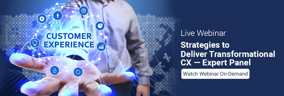 Strategies to Deliver Transformational CX—Expert Panel
